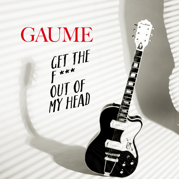 Get the F*** out of my head – Gaume - nouveau single 2018