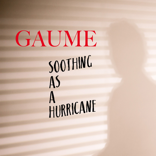 Soothing as a Hurricane - Gaume - Nouveau single